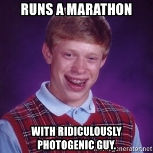 Bad Luck Brian - RUns a marathon With rIdiculousLy photogenic guy.