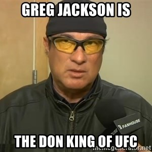 Steven Seagal Mma - Greg jackson is the don king of ufc