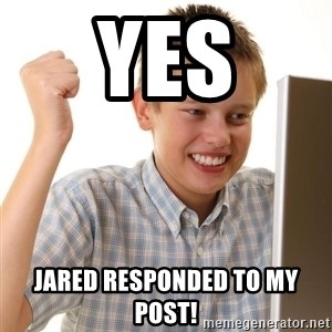 Noob kid - YES JARED RESPONDED TO MY POST!