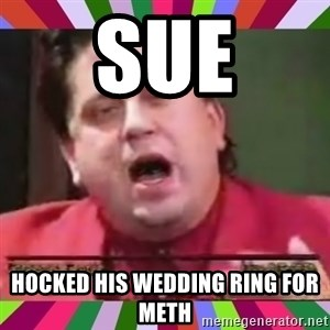 Gorgeous George - SUE HOCKED HIS WEDDING RING FOR METH