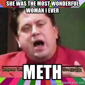 Gorgeous George - sue was the most wonderful woman i ever meth