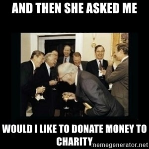Rich Men Laughing - and then she asked me would i like to donate money to charity