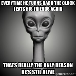HetaOni Steve - everytime he turns back the clock i eats his friends again thats really the only reason he's stil alive