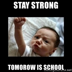 Stay strong meme - stay strong tomorow is school