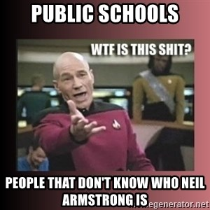 WTF IS THIS SHIT - Public schools people that don't know who neil armstrong is