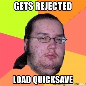 Butthurt Dweller - Gets rejected load quicksave