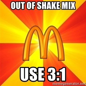 Maccas Meme - OUT OF SHAKE MIX USE 3:1