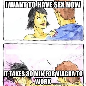 Alpha Boyfriend - i want to have sex now it takes 30 min for viagra to work