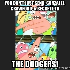 Pushing Patrick - you don't just send; Gonzalez, Crawford, & Beckett to the Dodgers!