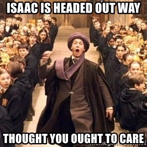 professor quirrell - isaac is headed out way thought you ought to care