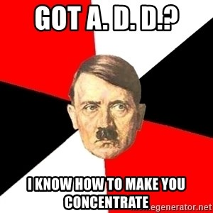 Advice Hitler - got A. d. d.? i know how to make you concentrate