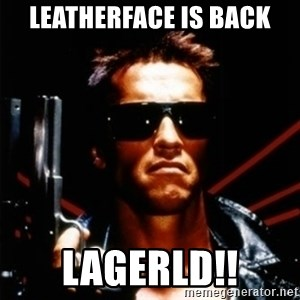 Arnold Schwarzenegger i will be back - Leatherface is back lagerld!!