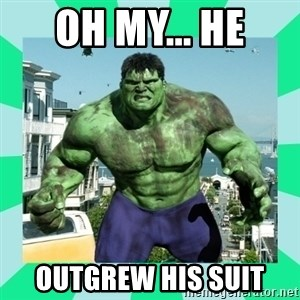THe Incredible hulk - oh my... he  outgrew his suit
