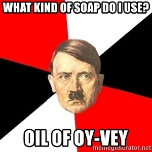 Advice Hitler - what kind of soap do i use? oil of oy-vey
