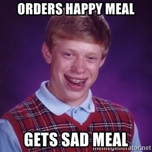 Bad Luck Brian - Orders Happy meal Gets sad meal