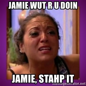 Stahp It Mahm  - JAMIE WUT R U DOIN JAMIE, STAHP IT