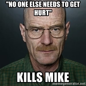 """Walter White - """"No one else needs to get hurt"""" kills mike"""