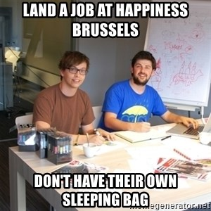 Naive Junior Creatives - land a job at happiness brussels don't have their own  sleeping bag