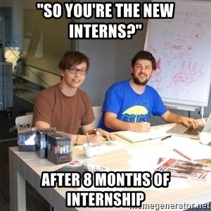 "Naive Junior Creatives - ""so you're the new interns?"" after 8 months of internship"