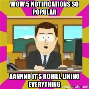 annd its gone - Wow 5 notifications so popular aannnd it's rohill liking everything