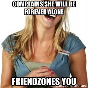 Friend Zone Fiona - complains she will be forever alone friendzones you