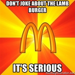 Maccas Meme - Don't joke about the lamb burger it's serious