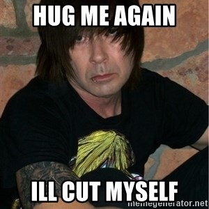 Emo Dad - hug me again  ill cut myself