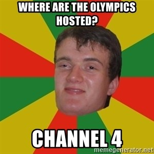 stoner dude - where are the olympics hosted? channel 4