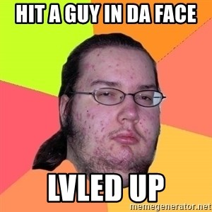 Butthurt Dweller - hit a guy in da face  lvled up