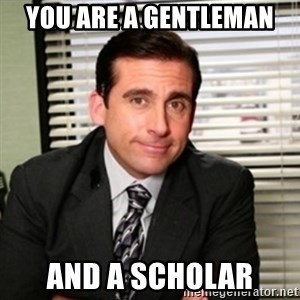 Michael Scott - You are a gentleman And a scholar