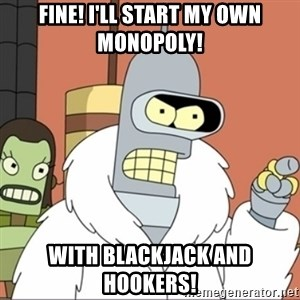 Bender PIMP 2 - Fine! I'll start my own monopoly! with blackjack and hookers!
