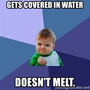Success Kid - Gets covered in water Doesn't melt.
