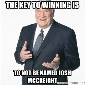John Madden - The key to winning is to not be named josh mccreight