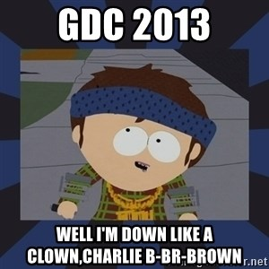 Jimmy south park - Gdc 2013 Well i'm down like a clown,charlie b-br-brown
