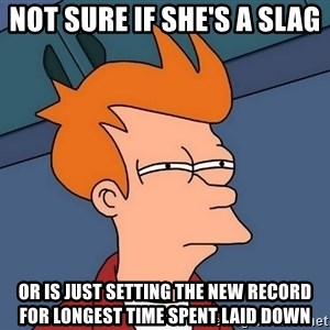 Futurama Fry - Not sure if she's a slag  or is just setting the new record for longest time spent laid down