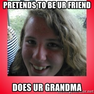 fapper sky - Pretends to be ur friend Does ur grandma