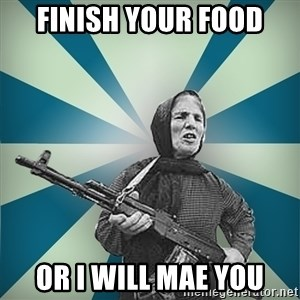 badgrandma - FINISH YOUR FOOD OR I WILL MAE YOU
