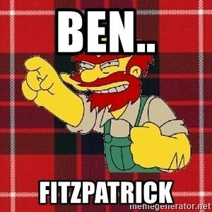 Angry Scotsman - BEN.. FITZPATRICK