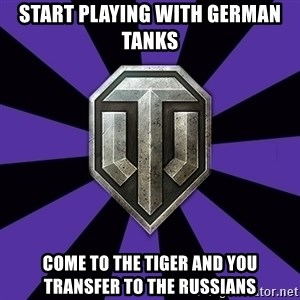 World of Tanks - start playing with German tanks COME TO THE TIGER AND you transfer to the Russians