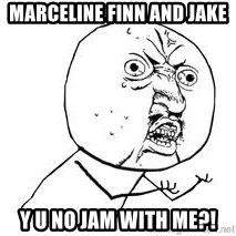 Y U SO - Marceline Finn and jake Y u no jam with me?!