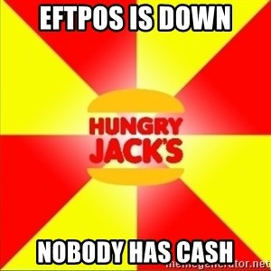 Hungry Jack's Australia - Eftpos is down nobody has cash