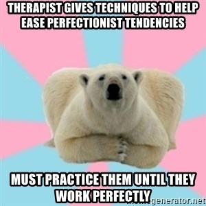 Perfection Polar Bear - therapist gives techniques to help ease perfectionist tendencies must practice them until they work perfectly