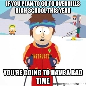 South Park Ski Teacher - if you plan to go to overhills high school this year you're going to have a bad time