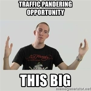 Indie Filmmaker - traffic pandering opportunity this big