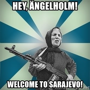 badgrandma - HEY, ÄNGELHOLM! WELCOME TO SARAJEVO!