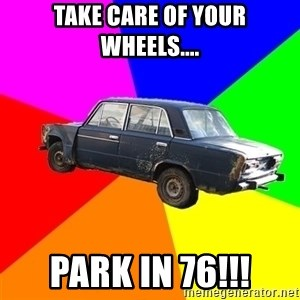 AdviceCar - TAKE CARE OF YOUR WHEELS.... PARK IN 76!!!
