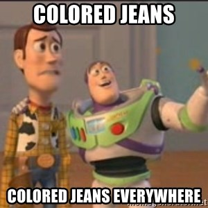 X, X Everywhere  - colored jeans colored jeans everywhere