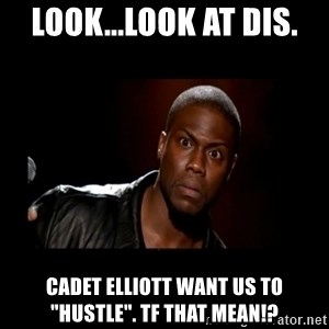 "Kevin Hart Grandpa - Look...look at dis. cadet elliott want us to ""hustle"". tf that mean!?"
