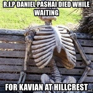 Waiting For Op - R.I.P Daniel pashai DIED WHILE WAITING for kavian at hillcrest