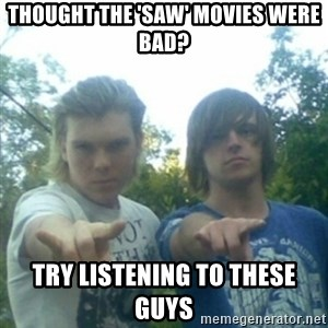 god of punk rock - thought the 'Saw' movies were bad? try listening to these guys